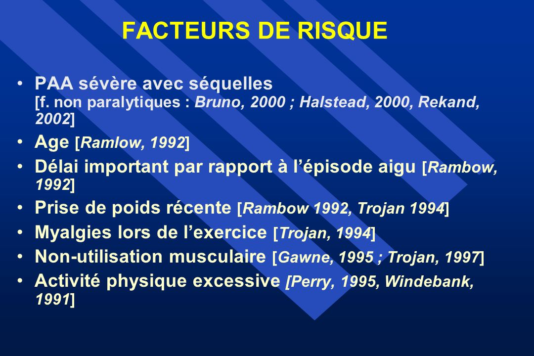 FACTEURS DE RISQUE PAA sévère avec séquelles [f. non paralytiques : Bruno, 2000 ; Halstead, 2000, Rekand, 2002]